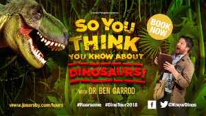 So You Think You Know About Dinosaurs - Starring Dr Ben Garrod
