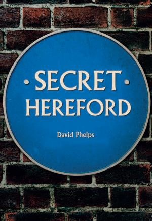 Secret Hereford by David Phelps